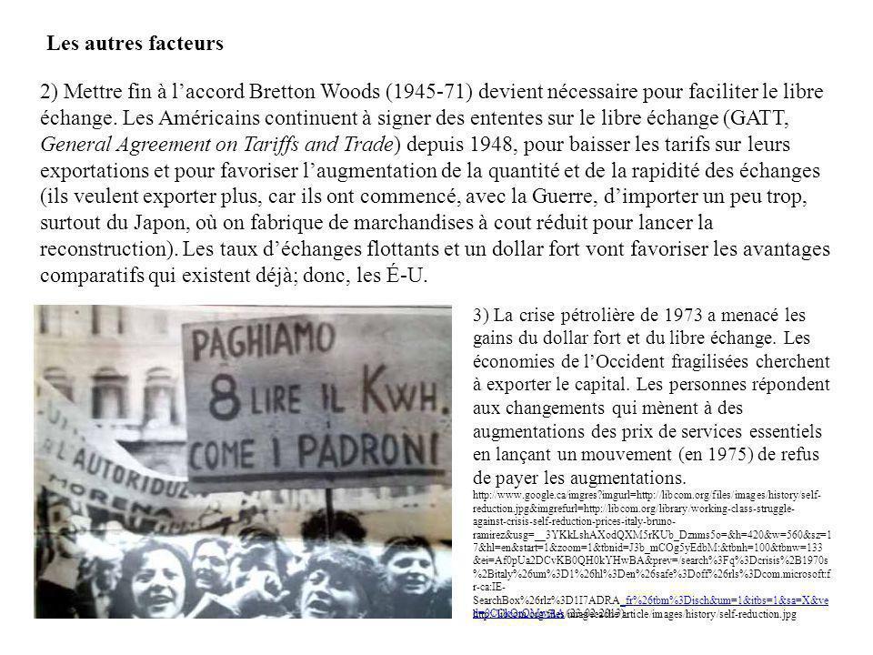 2) Mettre fin à laccord Bretton Woods (1945-71) devient nécessaire pour faciliter le libre échange. Les Américains continuent à signer des ententes su