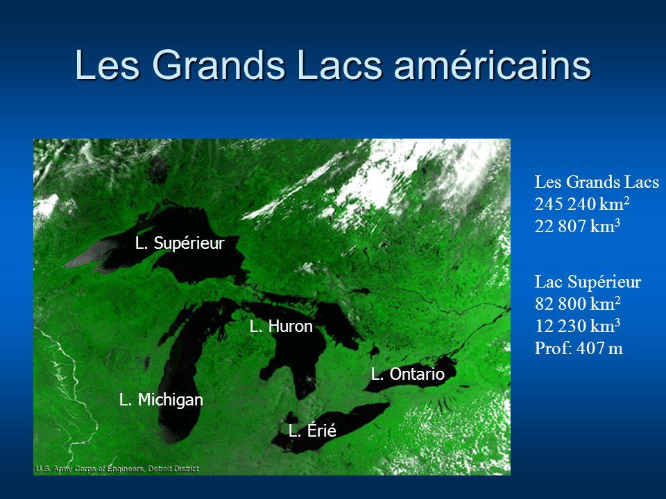 Les Grands Lacs américains Les Grands Lacs 245 240 km 2 22 807 km 3 Lac Supérieur 82 800 km 2 12 230 km 3 Prof: 407 m L. Ontario L. Supérieur L. Michi