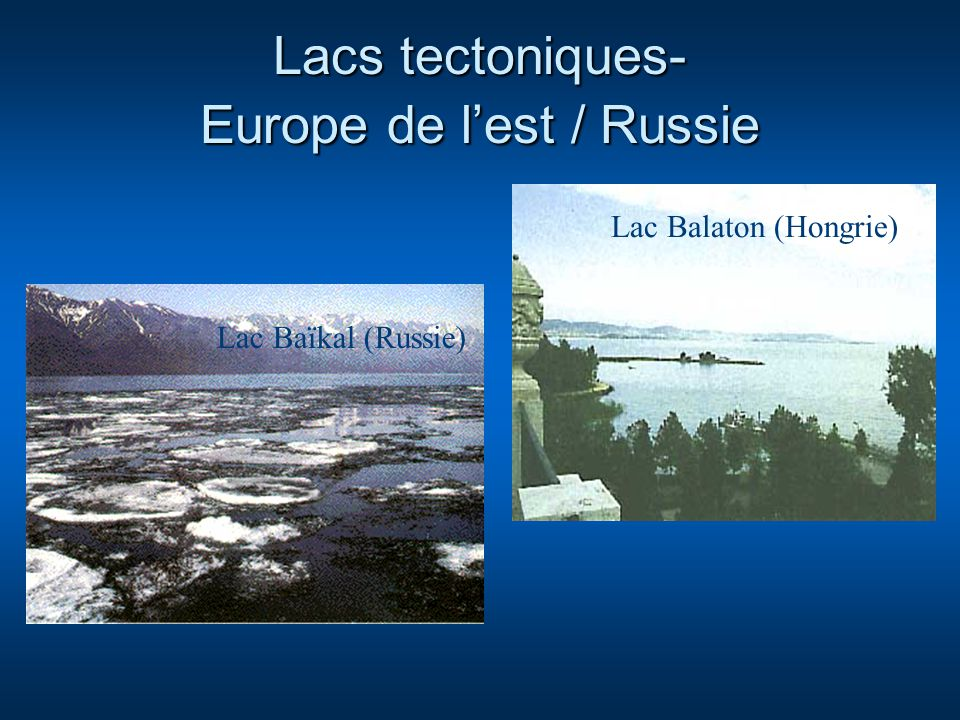 Lacs tectoniques- Europe de lest / Russie Lac Balaton (Hongrie) Lac Baïkal (Russie)