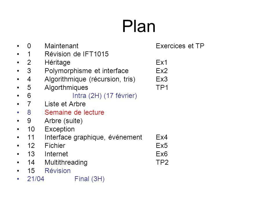 Plan 0MaintenantExercices et TP 1Révision de IFT1015 2HéritageEx1 3Polymorphisme et interfaceEx2 4Algorithmique (récursion, tris) Ex3 5Algorthmiques T