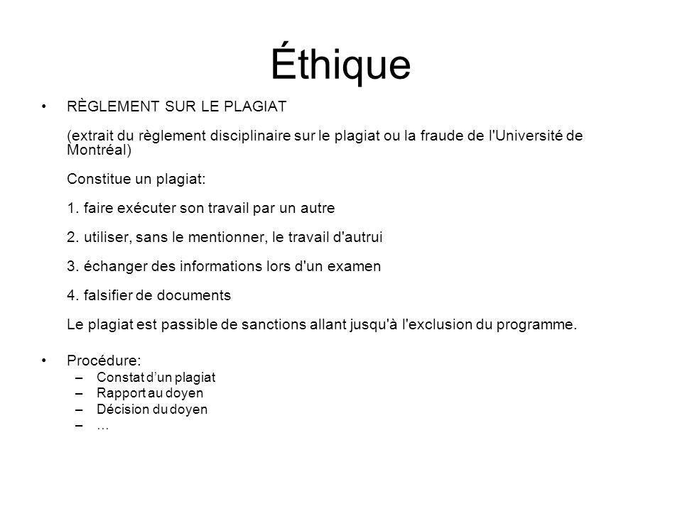 Éthique RÈGLEMENT SUR LE PLAGIAT (extrait du règlement disciplinaire sur le plagiat ou la fraude de l'Université de Montréal) Constitue un plagiat: 1.
