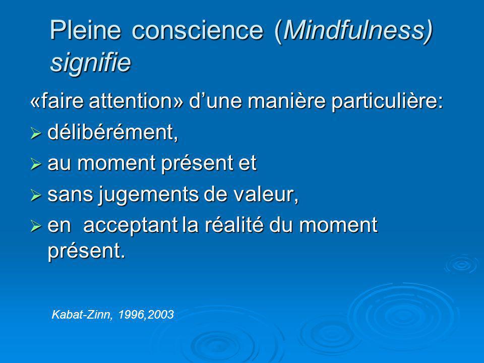 Pleine conscience (Mindfulness) signifie «faire attention» dune manière particulière: délibérément, délibérément, au moment présent et au moment présent et sans jugements de valeur, sans jugements de valeur, en acceptant la réalité du moment présent.