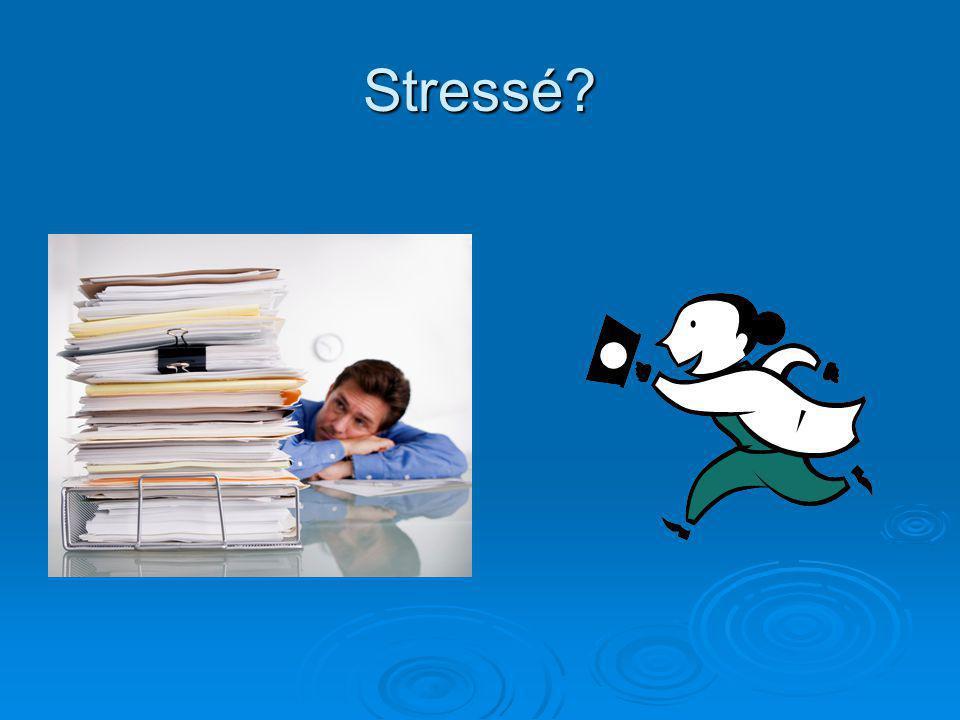 Stressé?