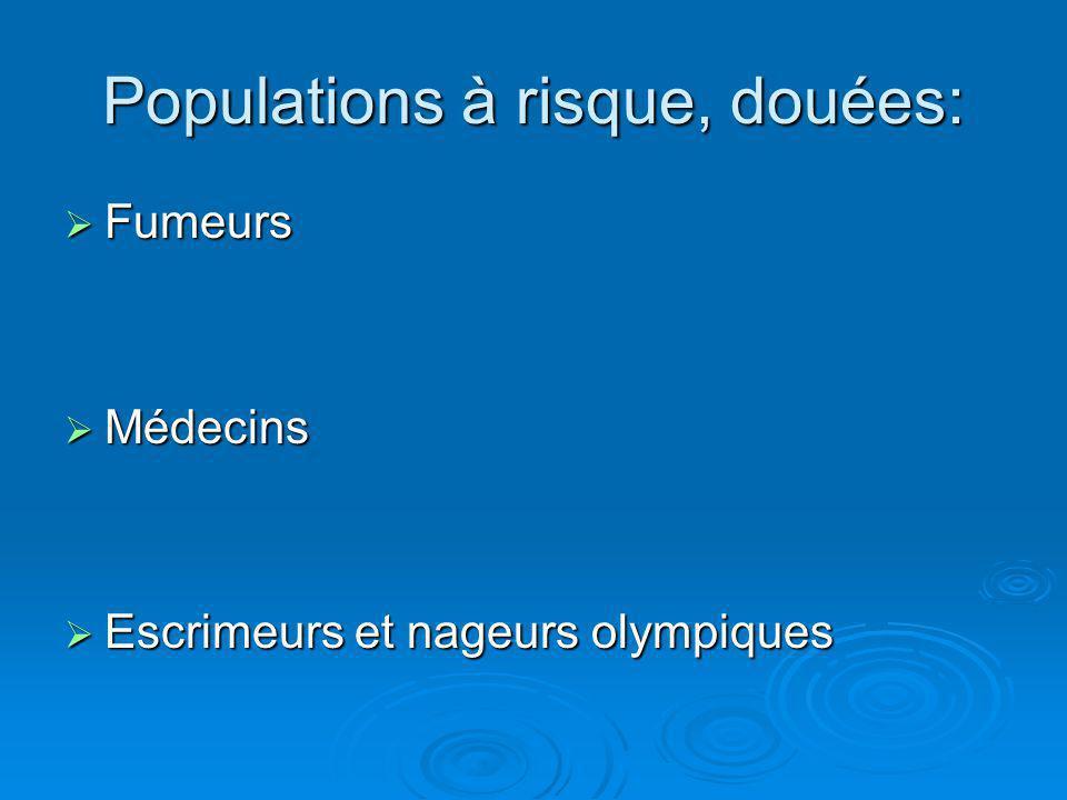 Populations à risque, douées: Fumeurs Fumeurs Médecins Médecins Escrimeurs et nageurs olympiques Escrimeurs et nageurs olympiques