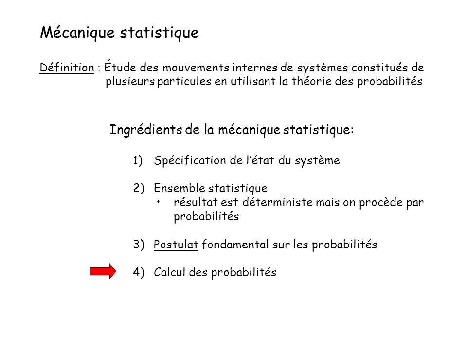 Mécanique statistique Définition : Étude des mouvements internes de systèmes constitués de plusieurs particules en utilisant la théorie des probabilit