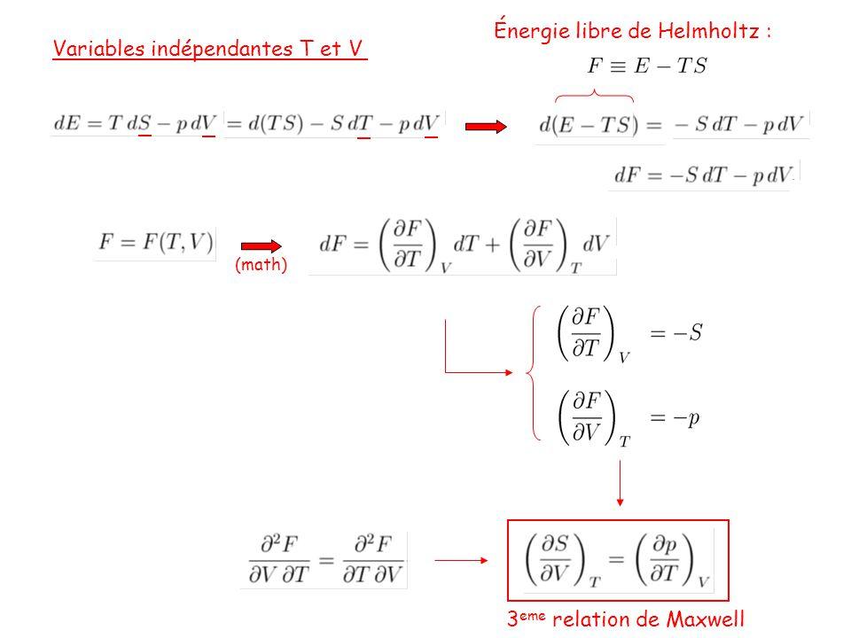 Variables indépendantes T et V (math) Énergie libre de Helmholtz : 3 eme relation de Maxwell