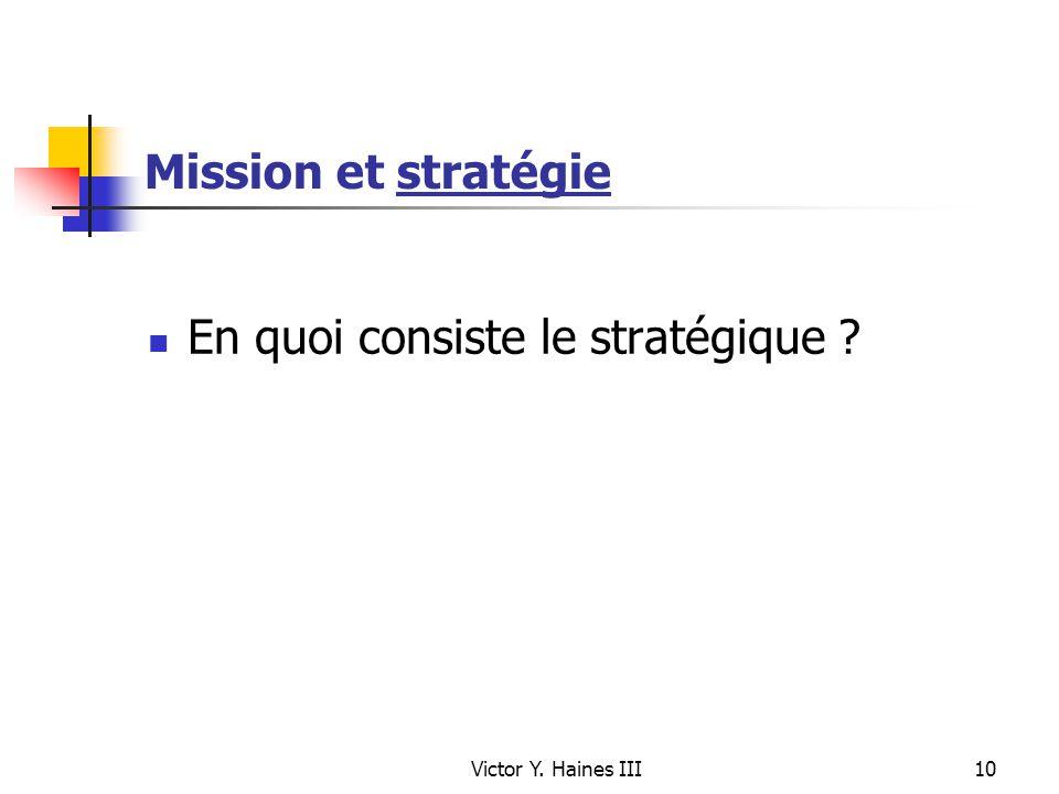 Victor Y. Haines III10 Mission et stratégie En quoi consiste le stratégique ?