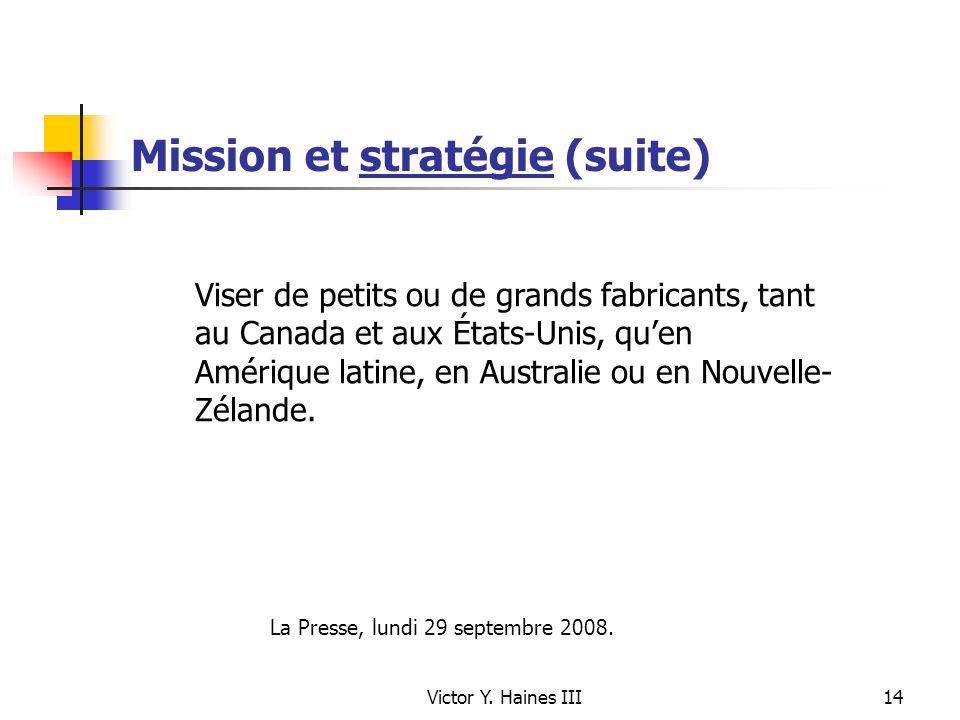 Victor Y. Haines III14 Mission et stratégie (suite) Viser de petits ou de grands fabricants, tant au Canada et aux États-Unis, quen Amérique latine, e