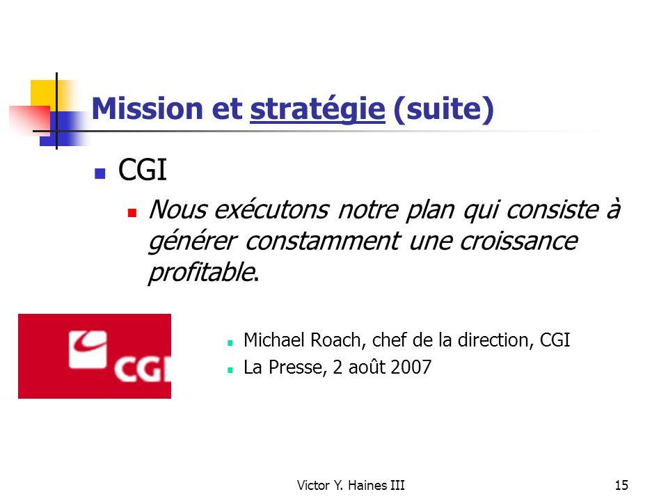 Victor Y. Haines III15 Mission et stratégie (suite) CGI Nous exécutons notre plan qui consiste à générer constamment une croissance profitable. Michae