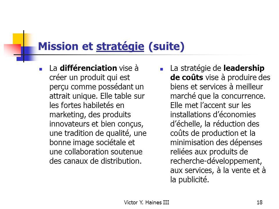 Victor Y. Haines III18 Mission et stratégie (suite) La différenciation vise à créer un produit qui est perçu comme possédant un attrait unique. Elle t