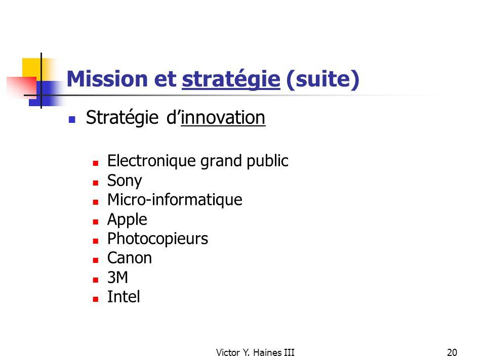 Victor Y. Haines III20 Mission et stratégie (suite) Stratégie dinnovation Electronique grand public Sony Micro-informatique Apple Photocopieurs Canon