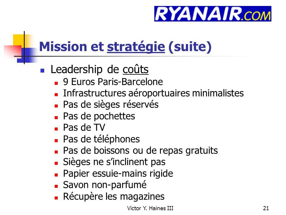 Victor Y. Haines III21 Mission et stratégie (suite) Leadership de coûts 9 Euros Paris-Barcelone Infrastructures aéroportuaires minimalistes Pas de siè
