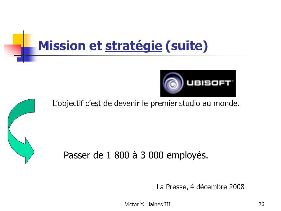 Victor Y. Haines III26 Mission et stratégie (suite) Lobjectif cest de devenir le premier studio au monde. Passer de 1 800 à 3 000 employés. La Presse,