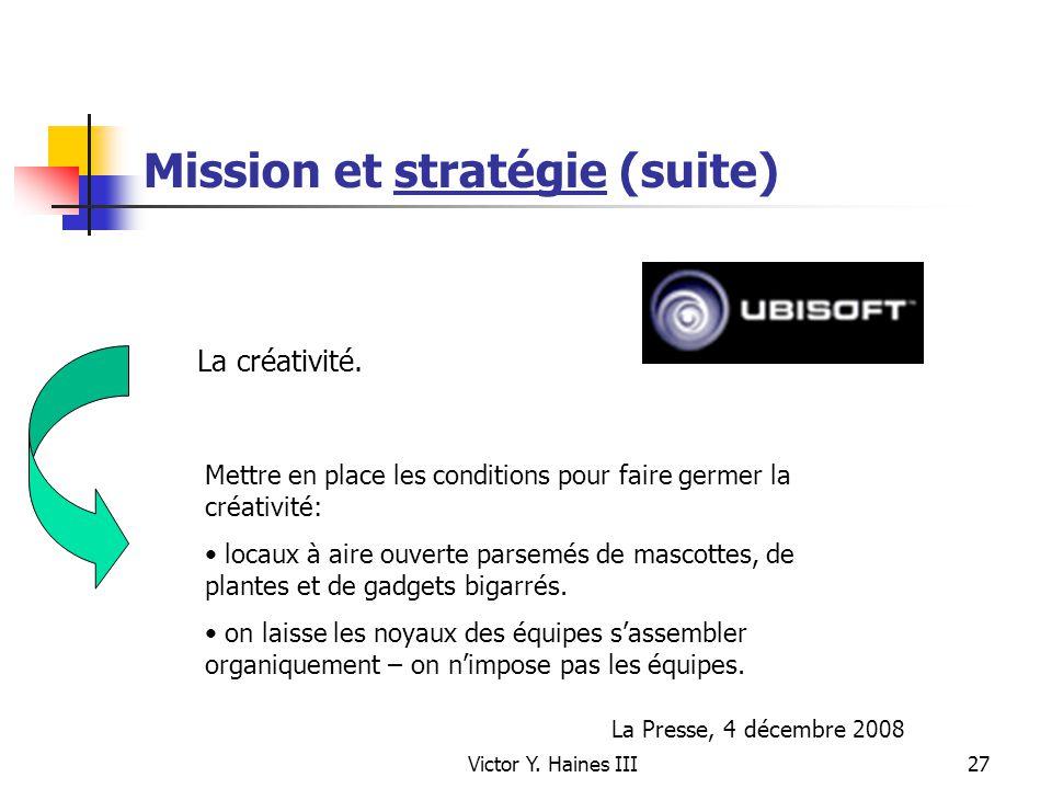 Victor Y. Haines III27 Mission et stratégie (suite) La créativité. Mettre en place les conditions pour faire germer la créativité: locaux à aire ouver