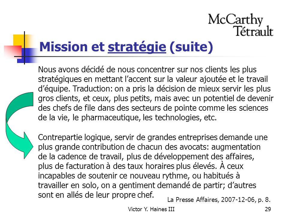 Victor Y. Haines III29 Mission et stratégie (suite) Nous avons décidé de nous concentrer sur nos clients les plus stratégiques en mettant laccent sur