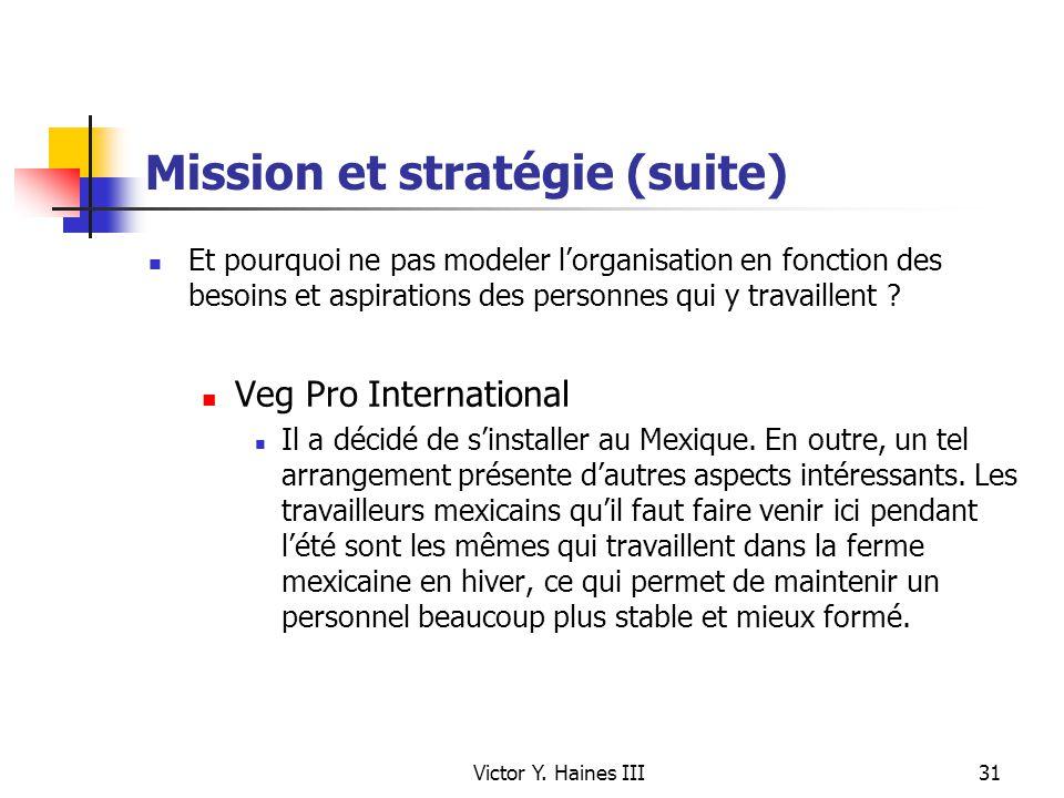 Victor Y. Haines III31 Mission et stratégie (suite) Et pourquoi ne pas modeler lorganisation en fonction des besoins et aspirations des personnes qui