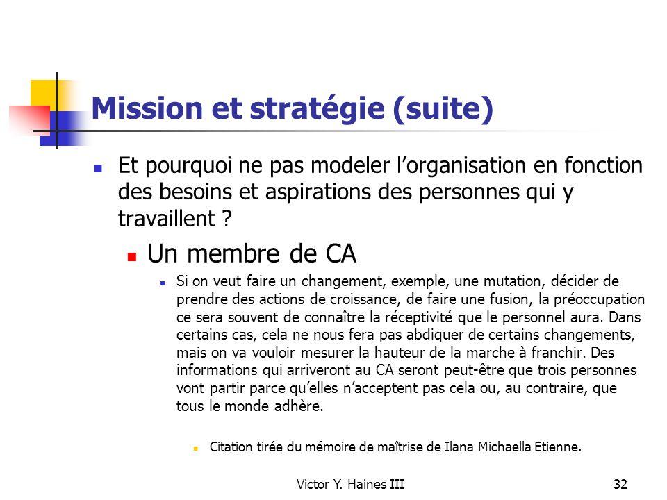 Victor Y. Haines III32 Mission et stratégie (suite) Et pourquoi ne pas modeler lorganisation en fonction des besoins et aspirations des personnes qui