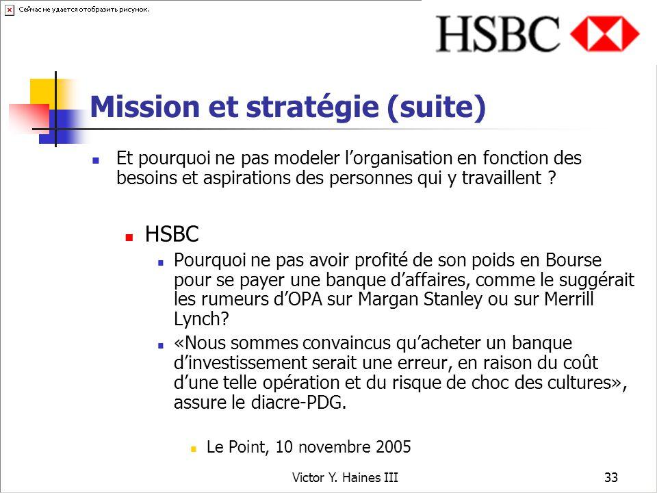 Victor Y. Haines III33 Mission et stratégie (suite) Et pourquoi ne pas modeler lorganisation en fonction des besoins et aspirations des personnes qui
