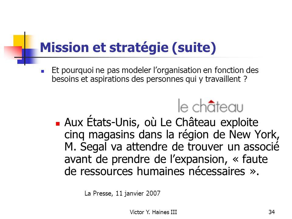 Victor Y. Haines III34 Mission et stratégie (suite) Et pourquoi ne pas modeler lorganisation en fonction des besoins et aspirations des personnes qui