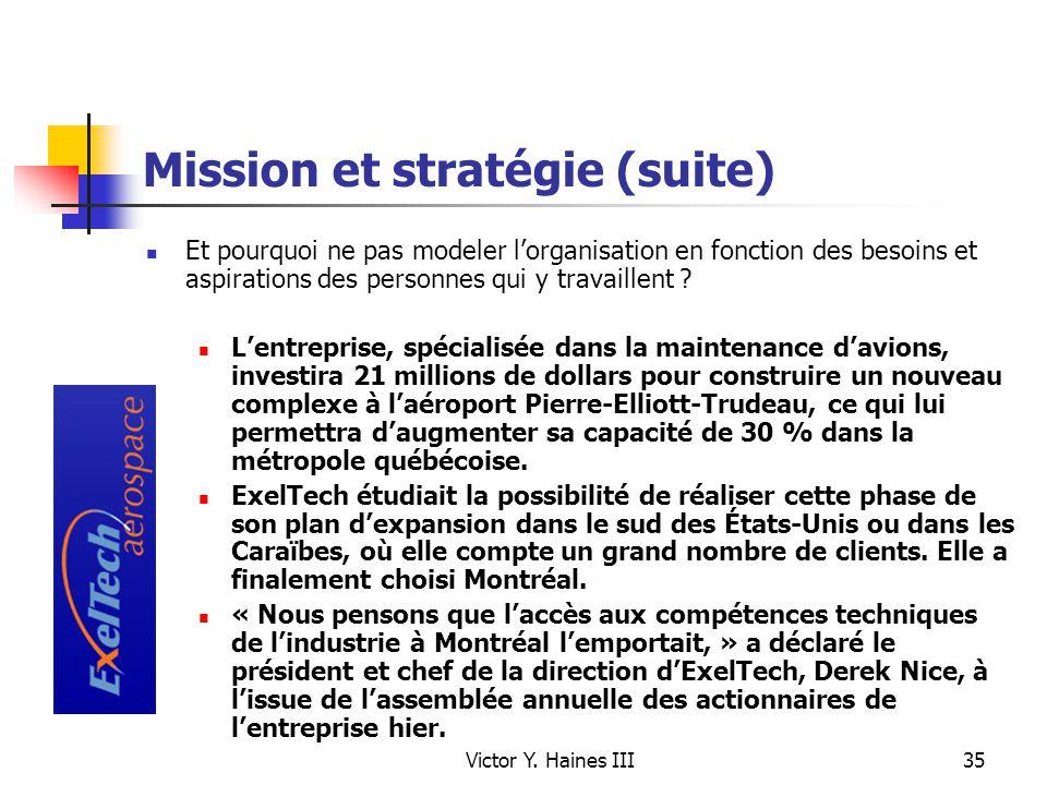 Victor Y. Haines III35 Mission et stratégie (suite) Et pourquoi ne pas modeler lorganisation en fonction des besoins et aspirations des personnes qui