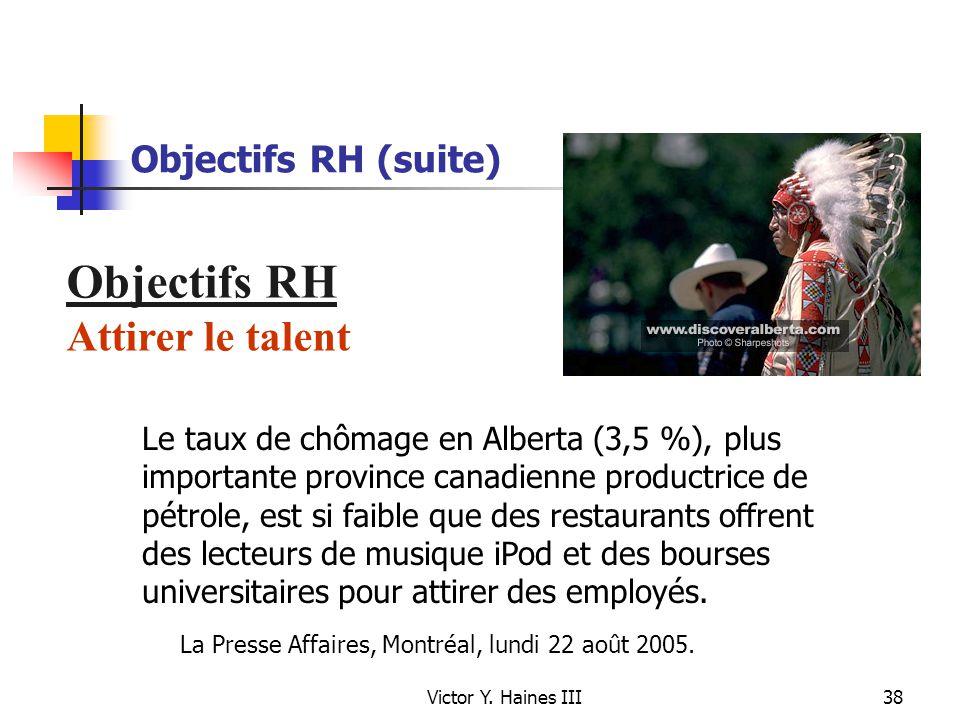 Victor Y. Haines III38 Objectifs RH (suite) Objectifs RH Attirer le talent Le taux de chômage en Alberta (3,5 %), plus importante province canadienne