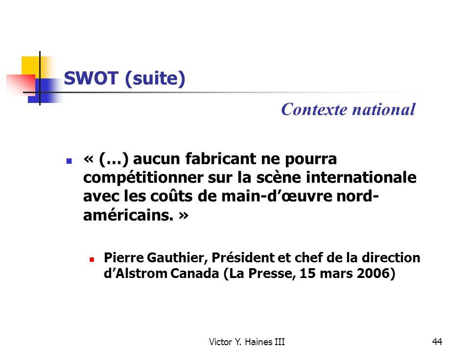Victor Y. Haines III44 SWOT (suite) « (…) aucun fabricant ne pourra compétitionner sur la scène internationale avec les coûts de main-dœuvre nord- amé