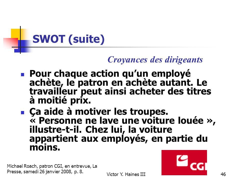 Victor Y. Haines III46 SWOT (suite) Pour chaque action quun employé achète, le patron en achète autant. Le travailleur peut ainsi acheter des titres à