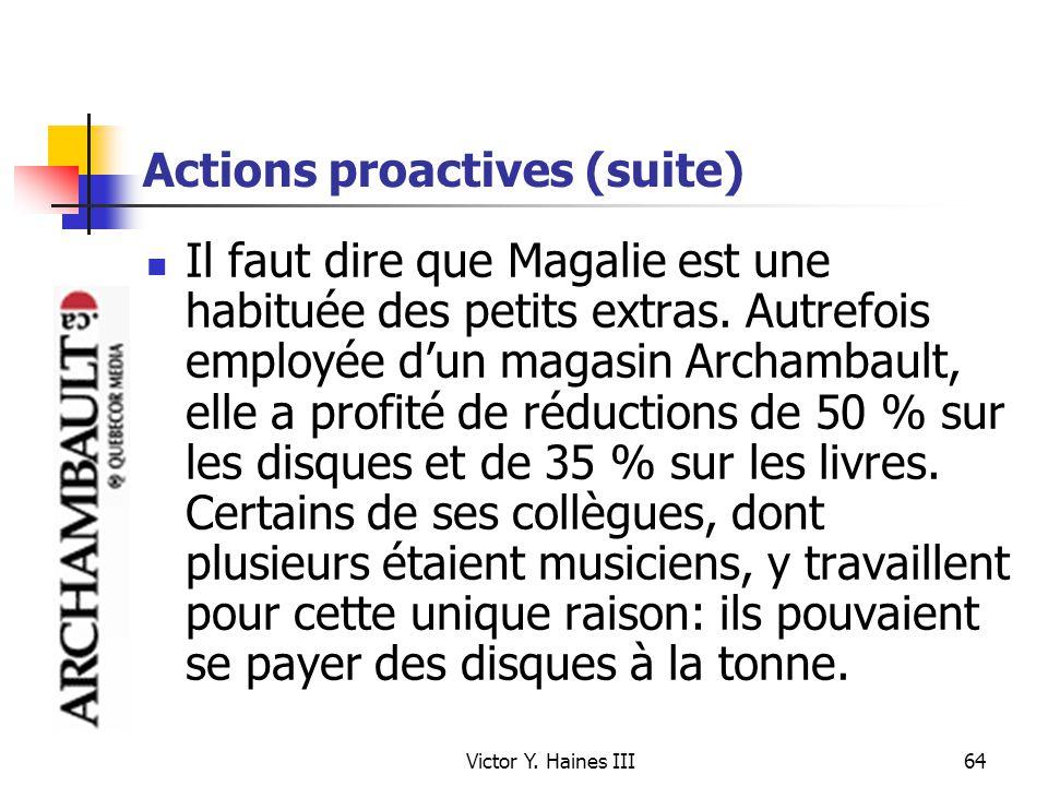 Victor Y. Haines III64 Actions proactives (suite) Il faut dire que Magalie est une habituée des petits extras. Autrefois employée dun magasin Archamba