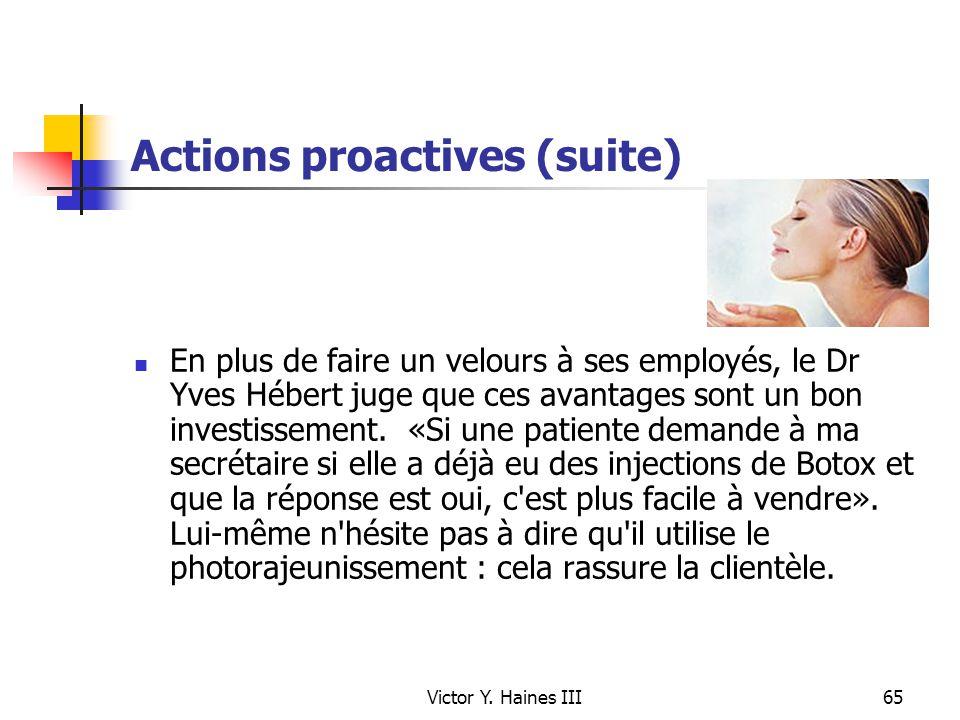 Victor Y. Haines III65 Actions proactives (suite) En plus de faire un velours à ses employés, le Dr Yves Hébert juge que ces avantages sont un bon inv