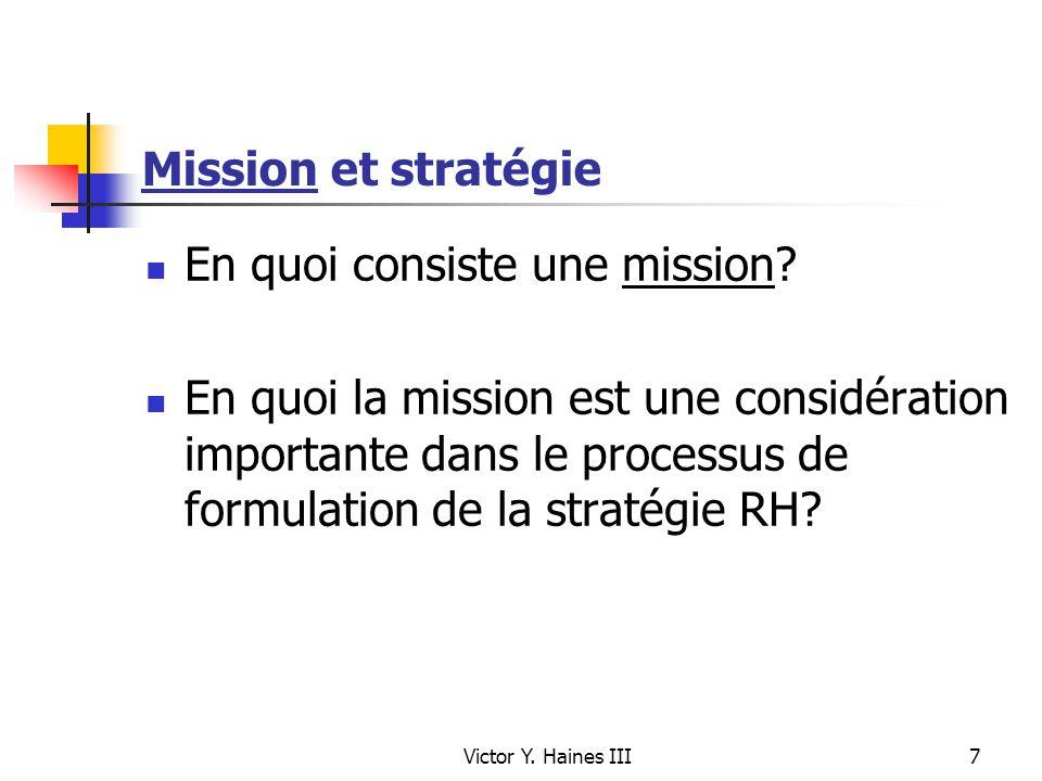 Victor Y. Haines III7 Mission et stratégie En quoi consiste une mission? En quoi la mission est une considération importante dans le processus de form