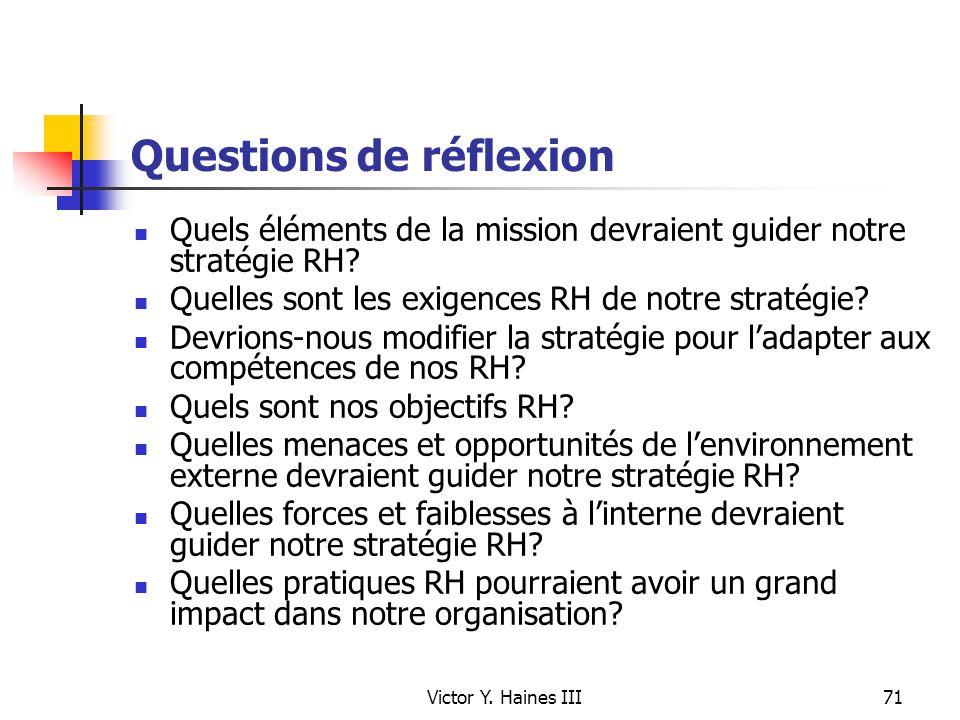 Victor Y. Haines III71 Questions de réflexion Quels éléments de la mission devraient guider notre stratégie RH? Quelles sont les exigences RH de notre