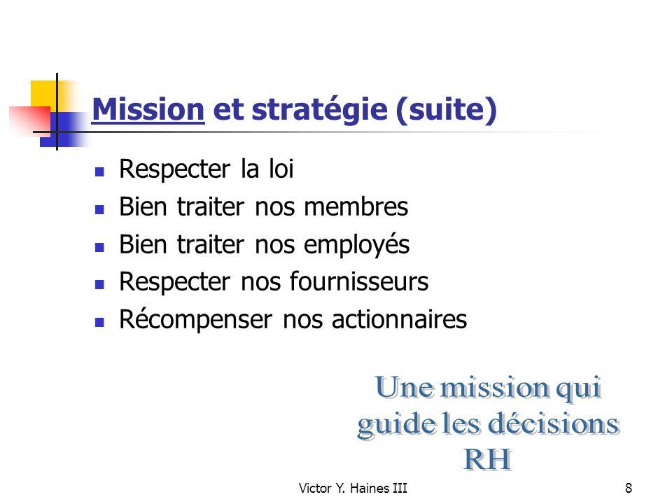 Victor Y. Haines III8 Mission et stratégie (suite) Respecter la loi Bien traiter nos membres Bien traiter nos employés Respecter nos fournisseurs Réco