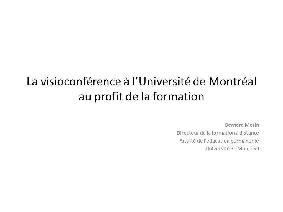 La visioconférence à lUniversité de Montréal au profit de la formation Bernard Morin Directeur de la formation à distance Faculté de léducation permanente Université de Montréal