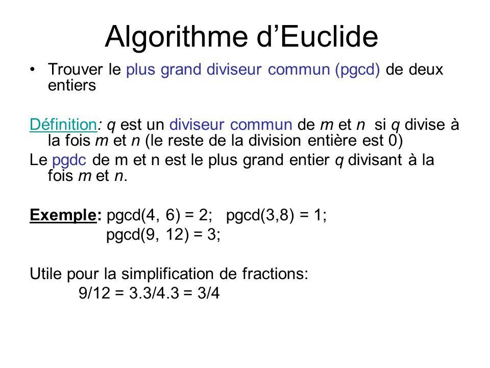 Algorithme dEuclide Trouver le plus grand diviseur commun (pgcd) de deux entiers Définition: q est un diviseur commun de m et n si q divise à la fois