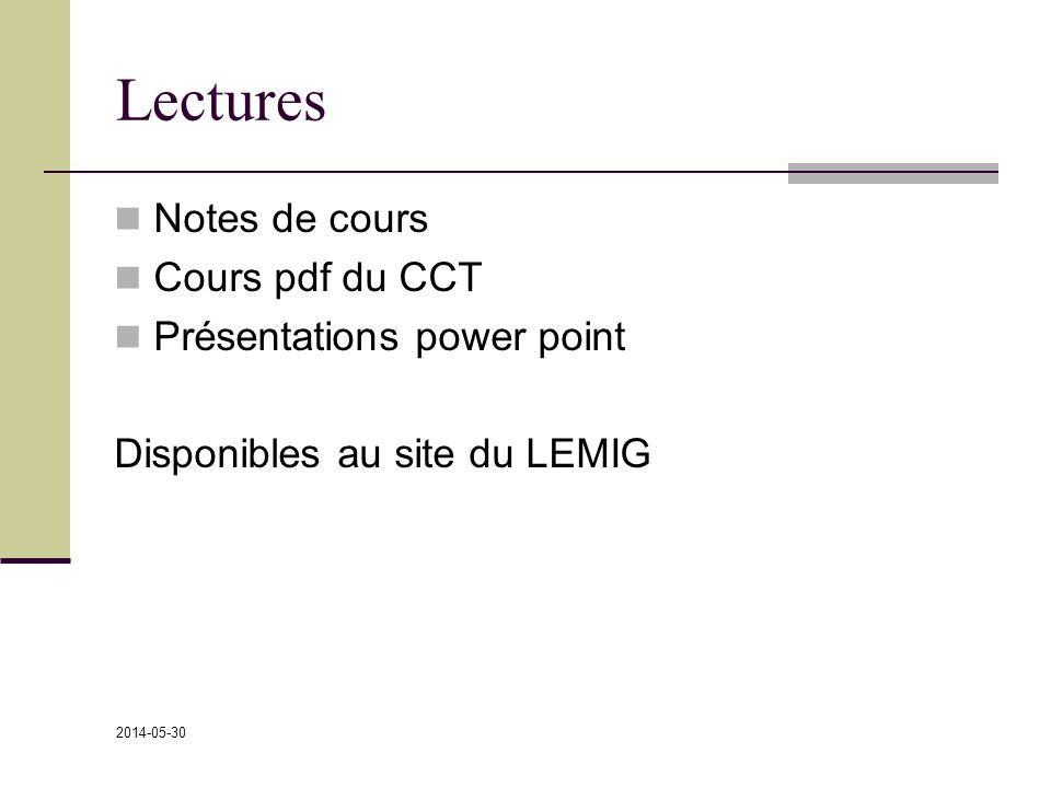 2014-05-30 Lectures Notes de cours Cours pdf du CCT Présentations power point Disponibles au site du LEMIG