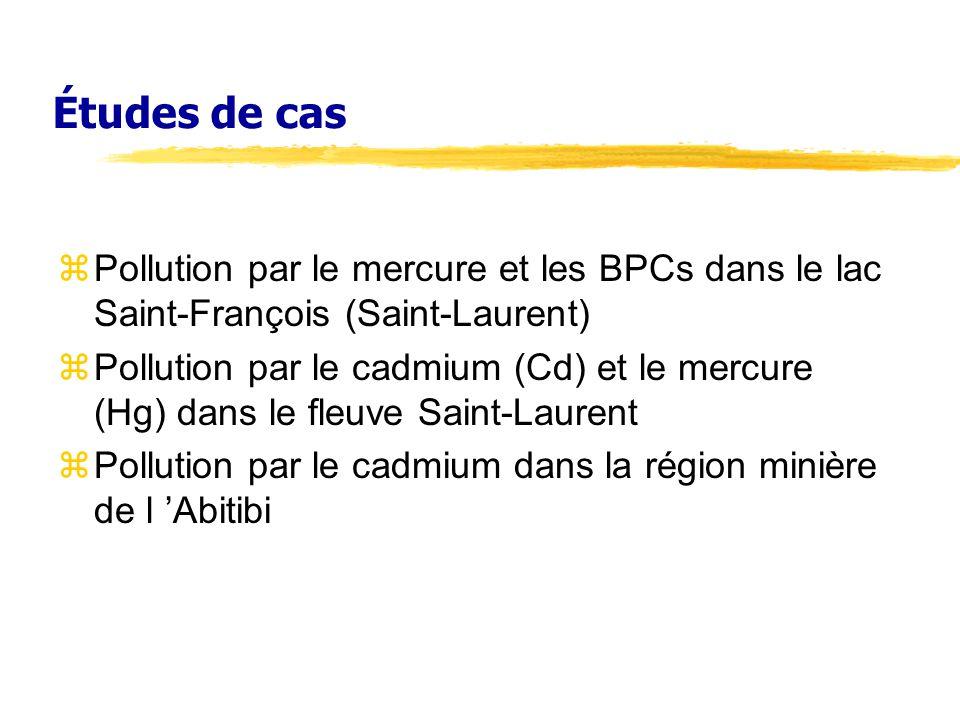 Études de cas zPollution par le mercure et les BPCs dans le lac Saint-François (Saint-Laurent) zPollution par le cadmium (Cd) et le mercure (Hg) dans le fleuve Saint-Laurent zPollution par le cadmium dans la région minière de l Abitibi