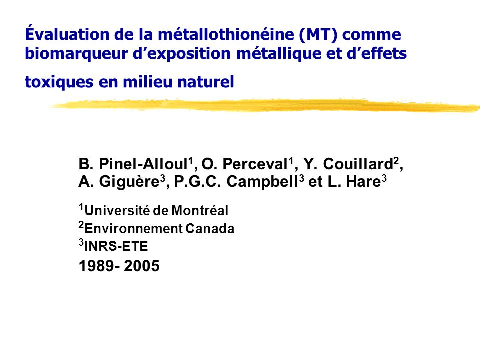 Évaluation de la métallothionéine (MT) comme biomarqueur dexposition métallique et deffets toxiques en milieu naturel B. Pinel-Alloul 1, O. Perceval 1