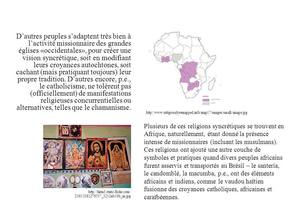 Dautres peuples sadaptent très bien à lactivité missionnaire des grandes églises «occidentales», pour créer une vision syncrétique, soit en modifiant