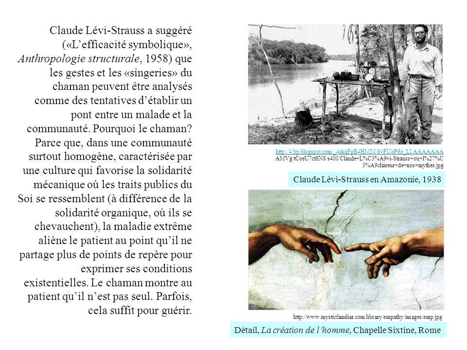 Claude Lévi-Strauss a suggéré («Lefficacité symbolique», Anthropologie structurale, 1958) que les gestes et les «singeries» du chaman peuvent être ana