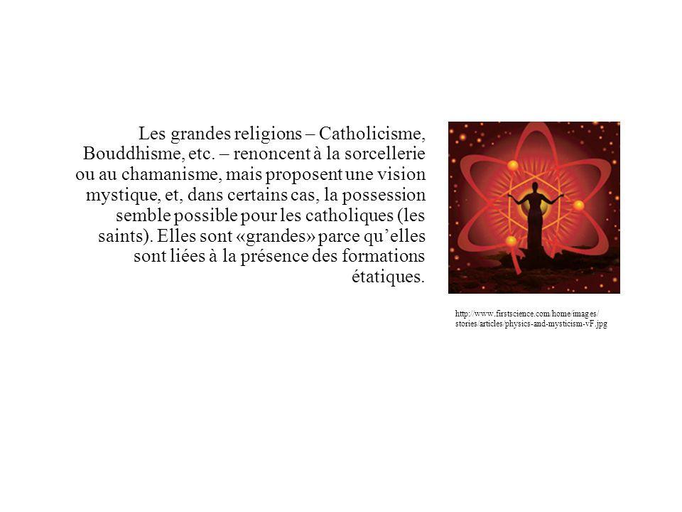 Les grandes religions – Catholicisme, Bouddhisme, etc. – renoncent à la sorcellerie ou au chamanisme, mais proposent une vision mystique, et, dans cer