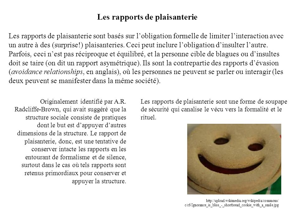 Les rapports de plaisanterie Les rapports de plaisanterie sont basés sur lobligation formelle de limiter linteraction avec un autre à des (surprise!)