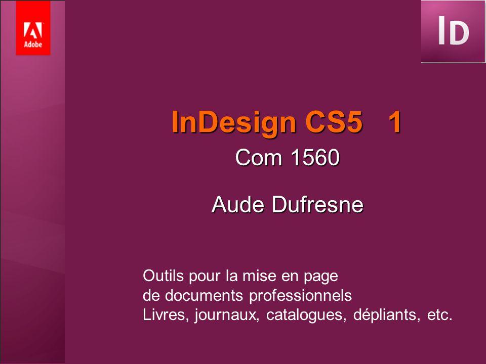 InDesign CS5 1 Com 1560 Aude Dufresne Outils pour la mise en page de documents professionnels Livres, journaux, catalogues, dépliants, etc.