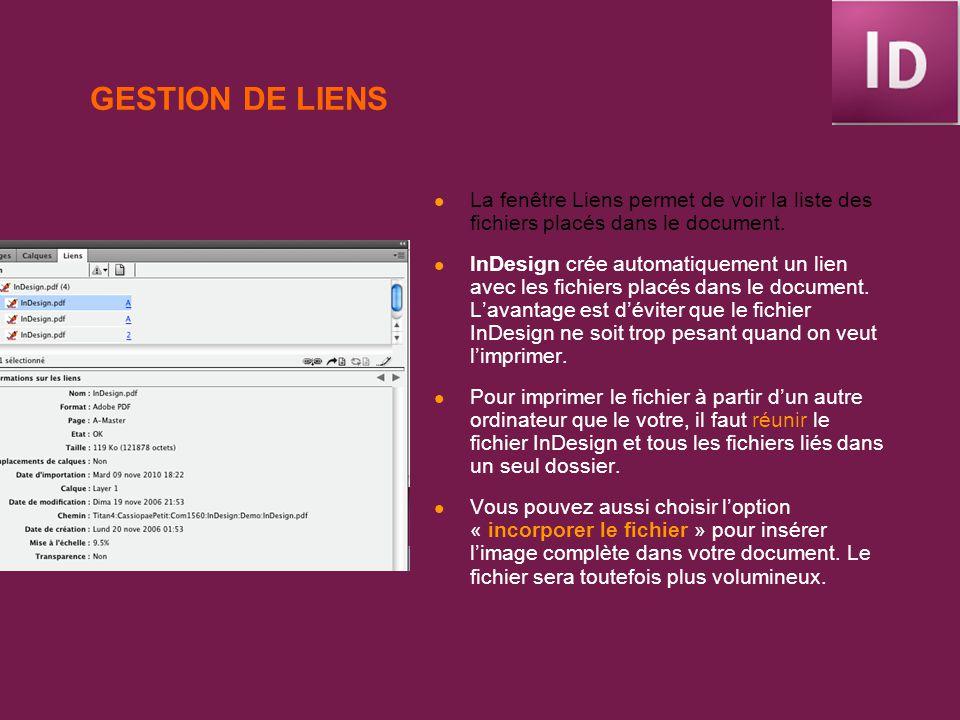 GESTION DE LIENS La fenêtre Liens permet de voir la liste des fichiers placés dans le document. InDesign crée automatiquement un lien avec les fichier