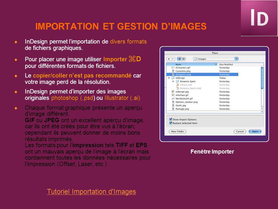 IMPORTATION ET GESTION DIMAGES InDesign permet limportation de divers formats de fichiers graphiques. Pour placer une image utiliser Importer D pour d