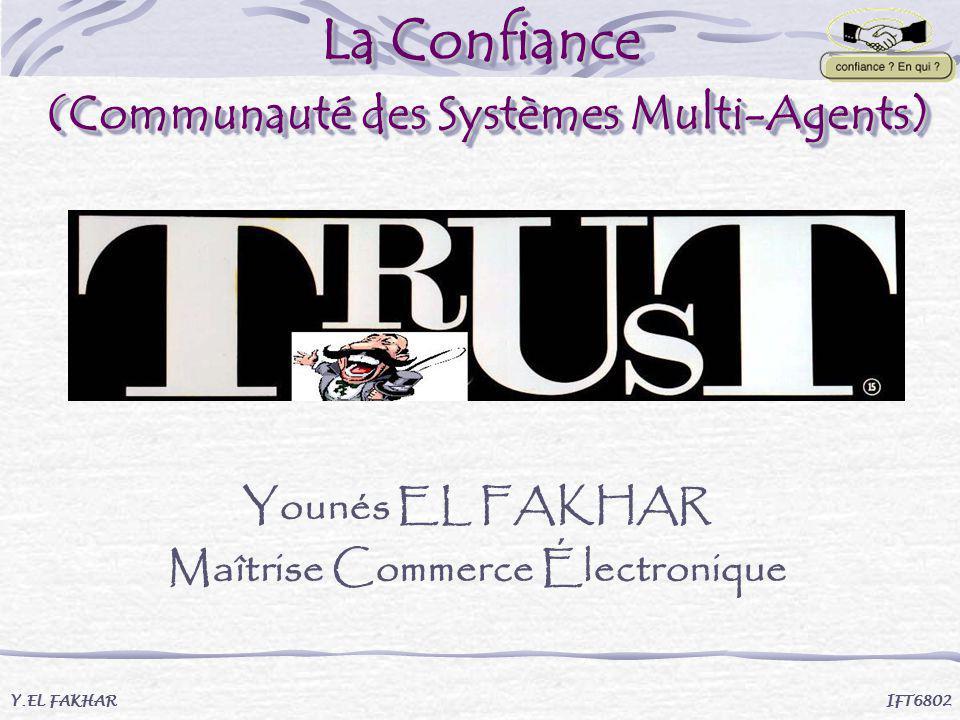 La Confiance (Communauté des Systèmes Multi-Agents) Younés EL FAKHAR Maîtrise Commerce Électronique Y.EL FAKHAR IFT6802