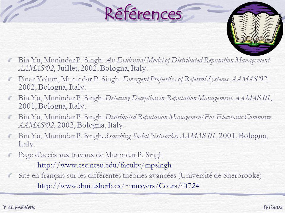 RéférencesRéférences Bin Yu, Munindar P. Singh. An Evidential Model of Distributed Reputation Management. AAMAS 02, Juillet, 2002, Bologna, Italy. Pin
