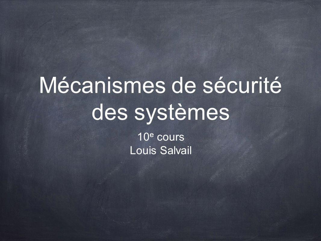 Mécanismes de sécurité des systèmes 10 e cours Louis Salvail