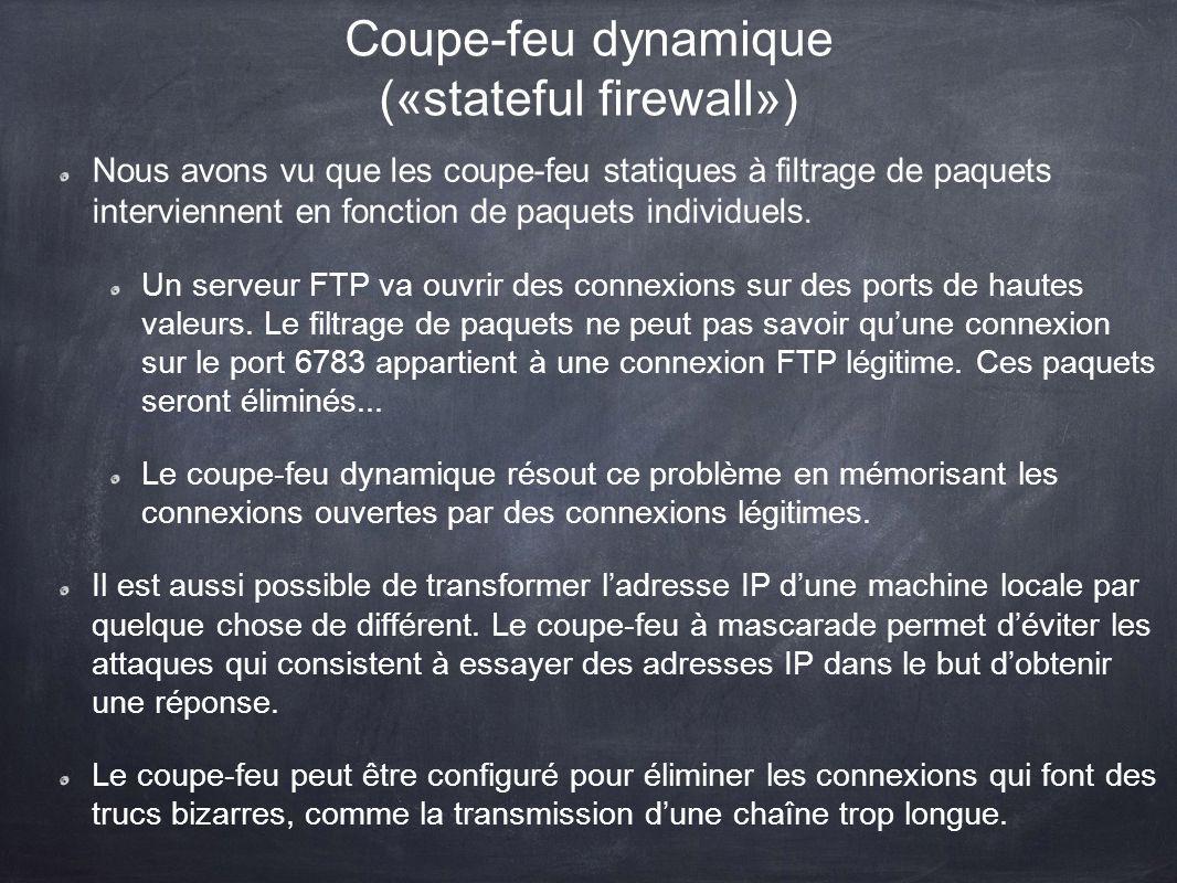 Coupe-feu dynamique («stateful firewall») Nous avons vu que les coupe-feu statiques à filtrage de paquets interviennent en fonction de paquets individ