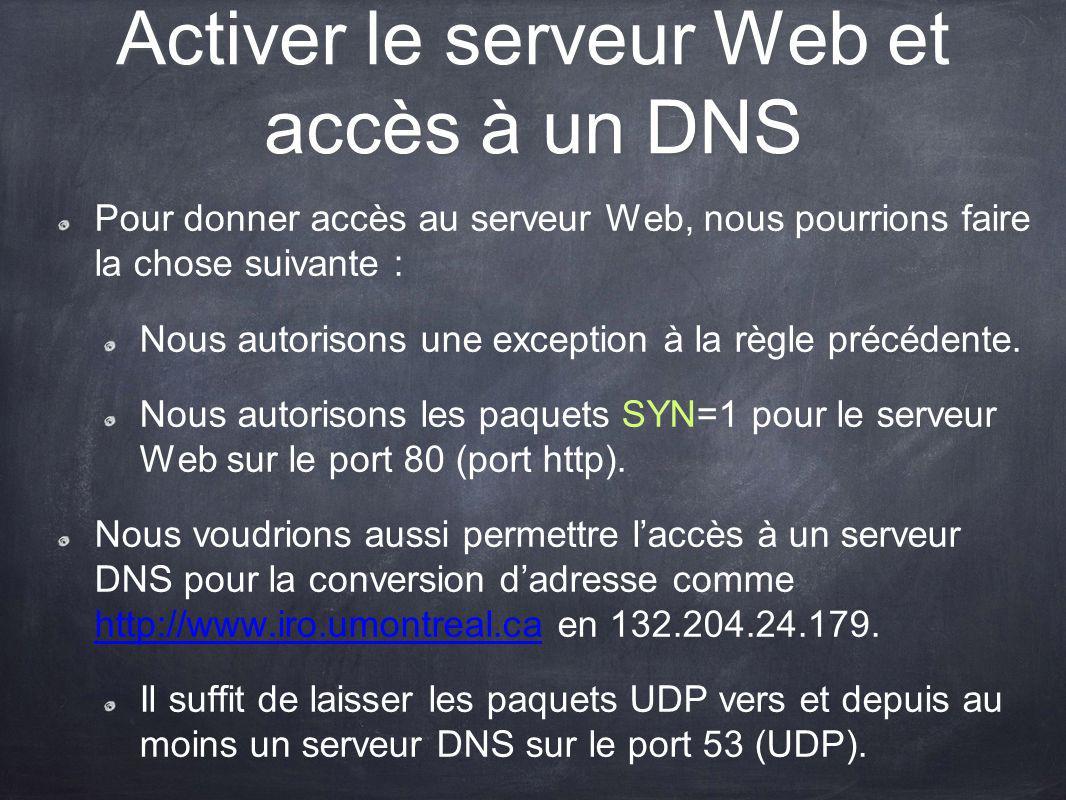 Activer le serveur Web et accès à un DNS Pour donner accès au serveur Web, nous pourrions faire la chose suivante : Nous autorisons une exception à la