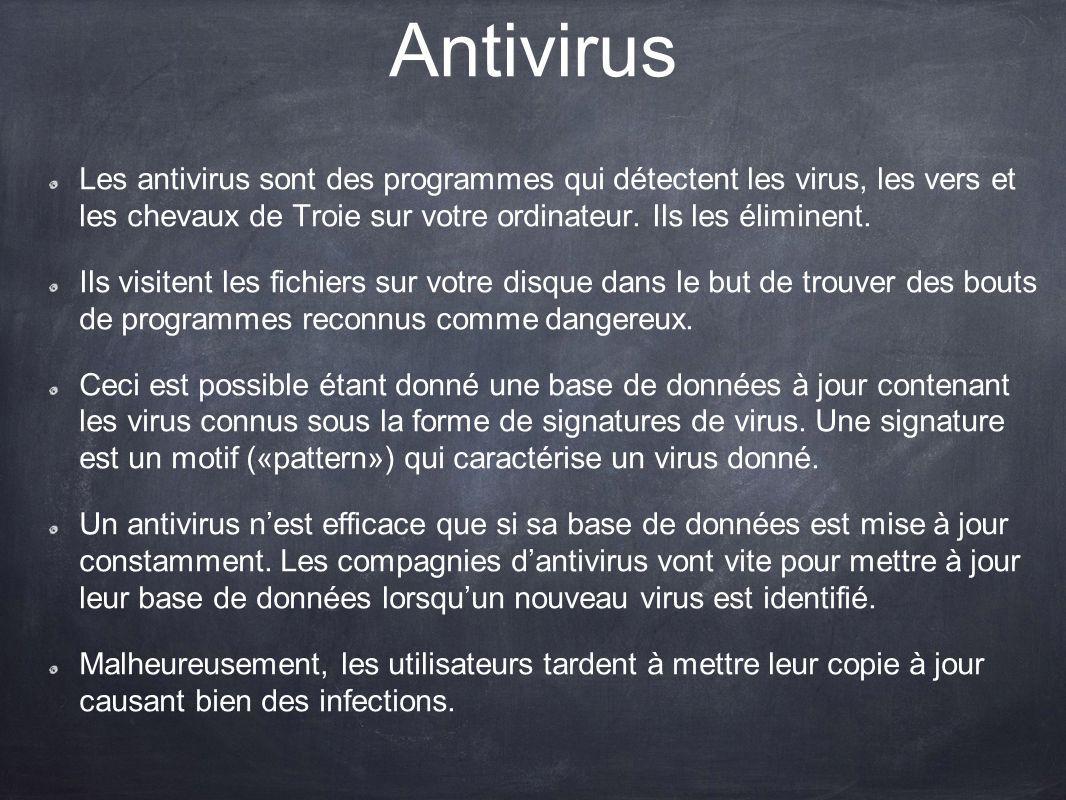 Antivirus Les antivirus sont des programmes qui détectent les virus, les vers et les chevaux de Troie sur votre ordinateur. Ils les éliminent. Ils vis